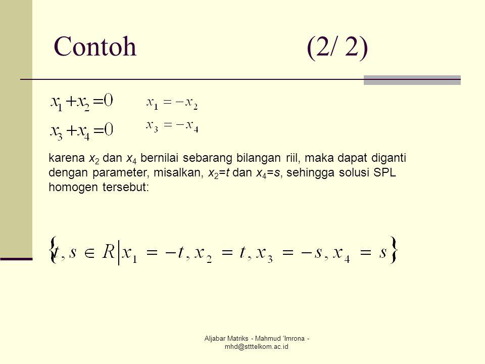 Aljabar Matriks - Mahmud 'Imrona - mhd@stttelkom.ac.id Contoh (2/ 2) karena x 2 dan x 4 bernilai sebarang bilangan riil, maka dapat diganti dengan par