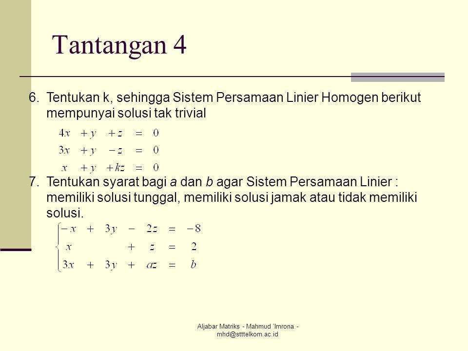 Aljabar Matriks - Mahmud 'Imrona - mhd@stttelkom.ac.id Tantangan 4 6.Tentukan k, sehingga Sistem Persamaan Linier Homogen berikut mempunyai solusi tak