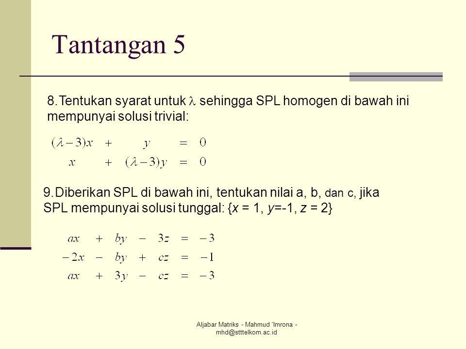 Aljabar Matriks - Mahmud 'Imrona - mhd@stttelkom.ac.id Tantangan 5 8.Tentukan syarat untuk  sehingga SPL homogen di bawah ini mempunyai solusi trivia