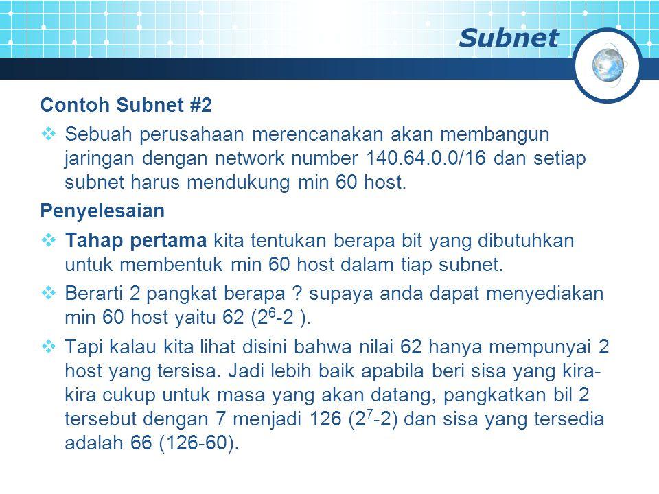 Subnet Contoh Subnet #2  Sebuah perusahaan merencanakan akan membangun jaringan dengan network number 140.64.0.0/16 dan setiap subnet harus mendukung min 60 host.
