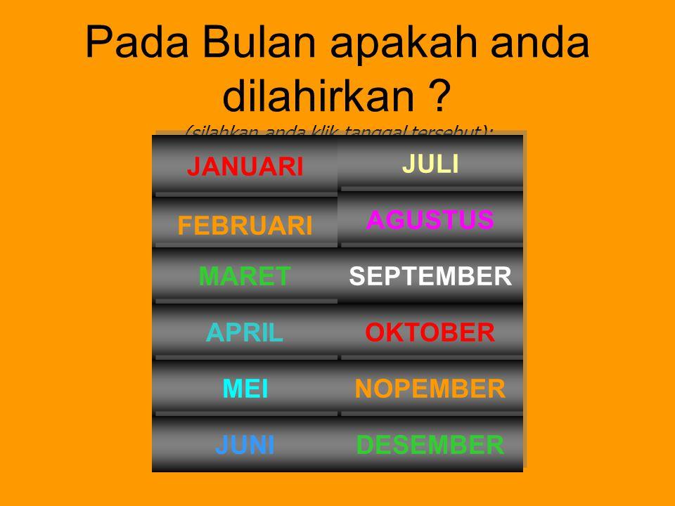 Pada Bulan apakah anda dilahirkan .