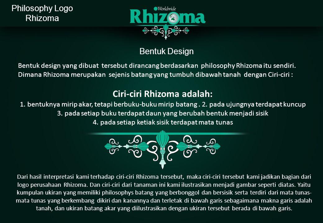 Bentuk Design Bentuk design yang dibuat tersebut dirancang berdasarkan philosophy Rhizoma itu sendiri. Dimana Rhizoma merupakan sejenis batang yang tu