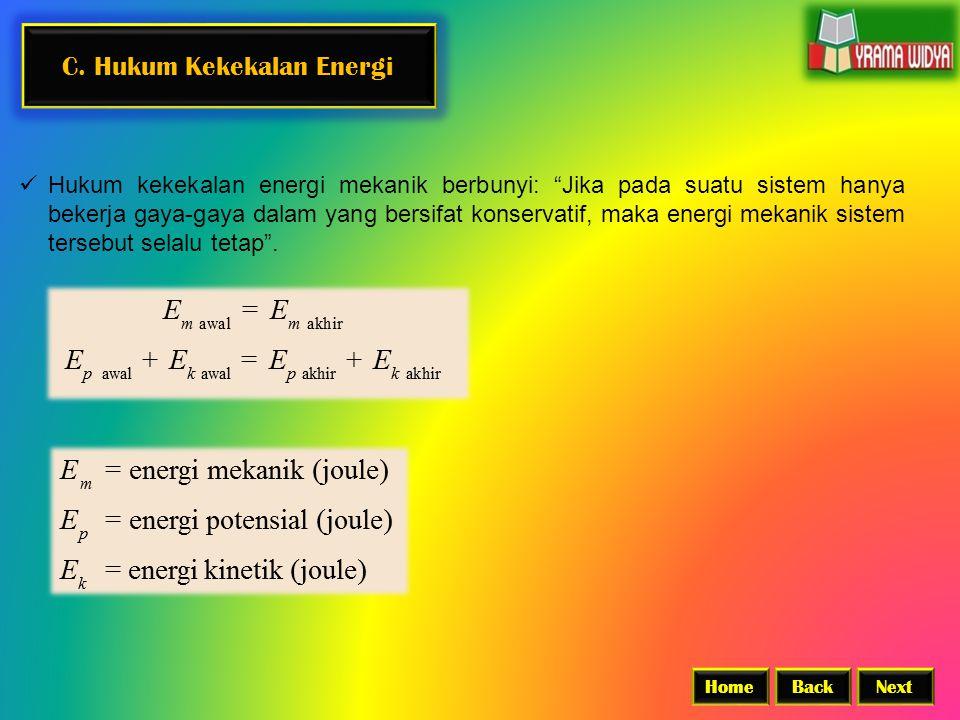 "C. Hukum Kekekalan Energi  Hukum kekekalan energi mekanik berbunyi: ""Jika pada suatu sistem hanya bekerja gaya-gaya dalam yang bersifat konservatif,"