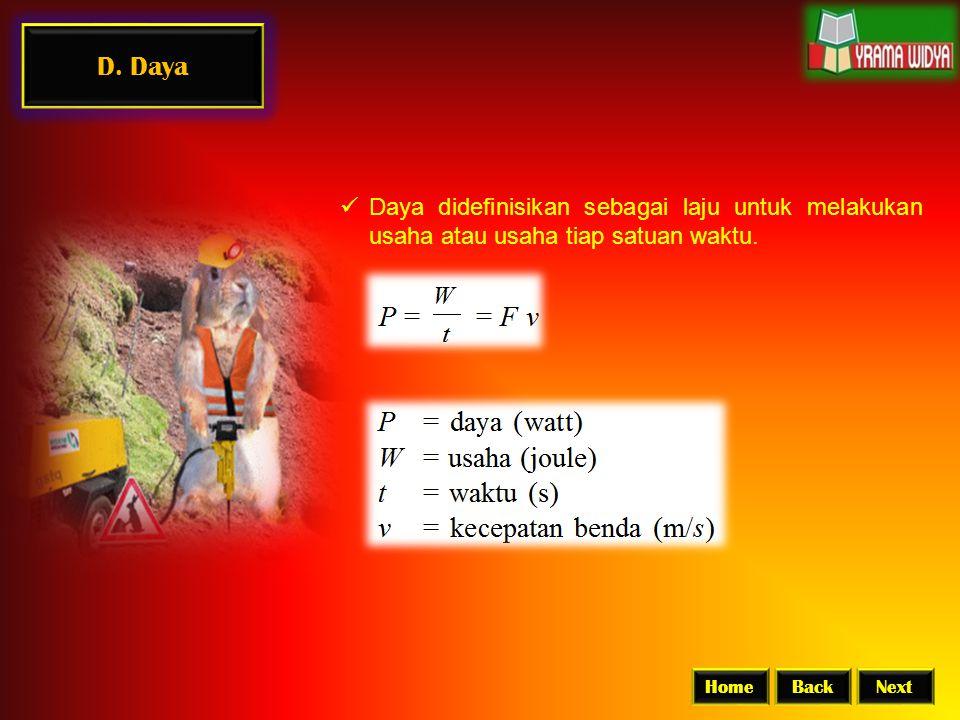 D. Daya  Daya didefinisikan sebagai laju untuk melakukan usaha atau usaha tiap satuan waktu. BackNextHome