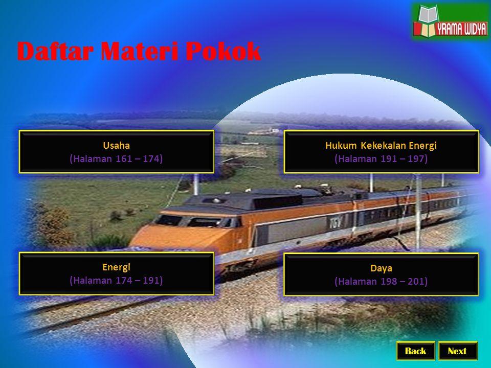 Usaha (Halaman 161 – 174) Daftar Materi Pokok Daya (Halaman 198 – 201) Hukum Kekekalan Energi (Halaman 191 – 197) Energi (Halaman 174 – 191) BackNext