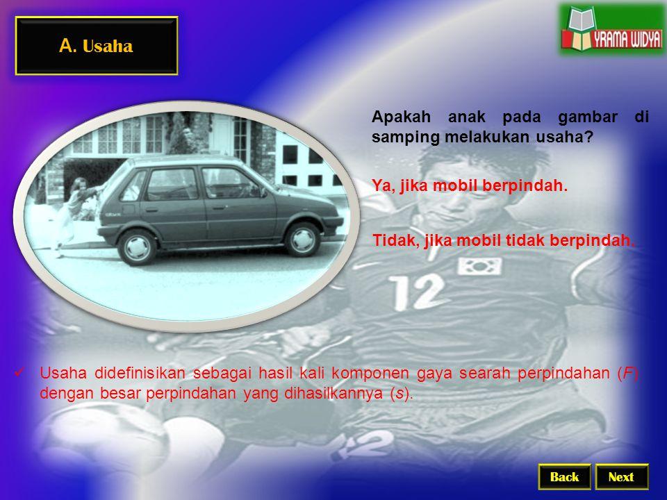 A. Usaha BackNext Apakah anak pada gambar di samping melakukan usaha? Ya, jika mobil berpindah. Tidak, jika mobil tidak berpindah.  Usaha didefinisik