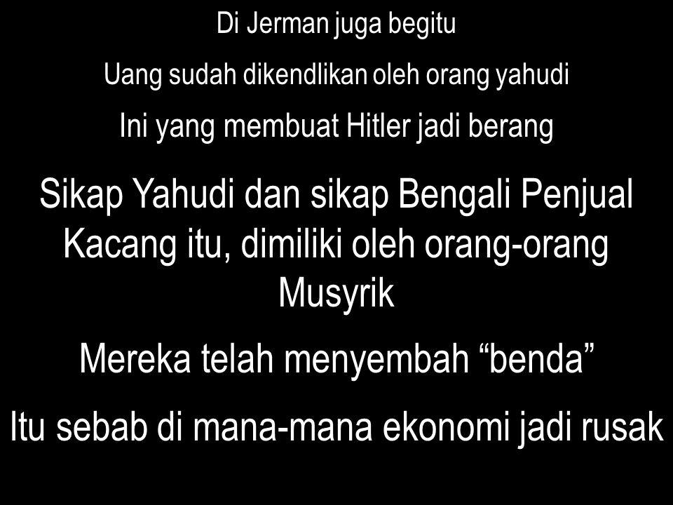 Di Jerman juga begitu Uang sudah dikendlikan oleh orang yahudi Ini yang membuat Hitler jadi berang Sikap Yahudi dan sikap Bengali Penjual Kacang itu,