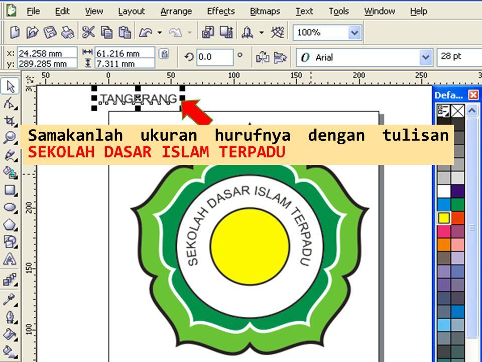 Ketik tulisan TANGERANG Samakanlah ukuran hurufnya dengan tulisan SEKOLAH DASAR ISLAM TERPADU