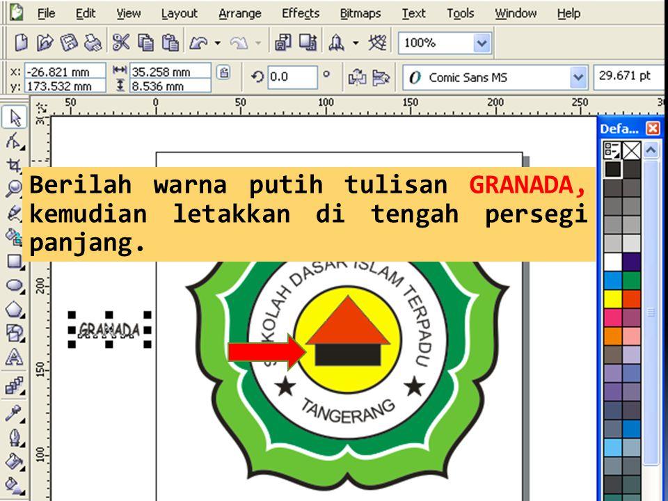 Berilah warna putih tulisan GRANADA, kemudian letakkan di tengah persegi panjang.
