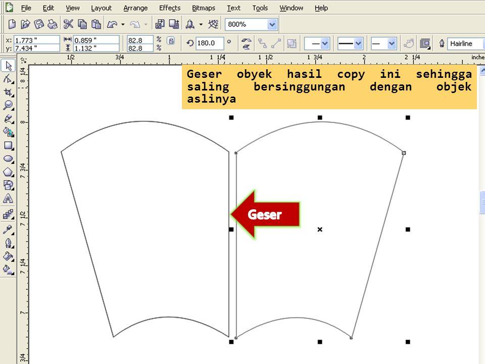 Geser obyek hasil copy ini sehingga saling bersinggungan dengan objek aslinya