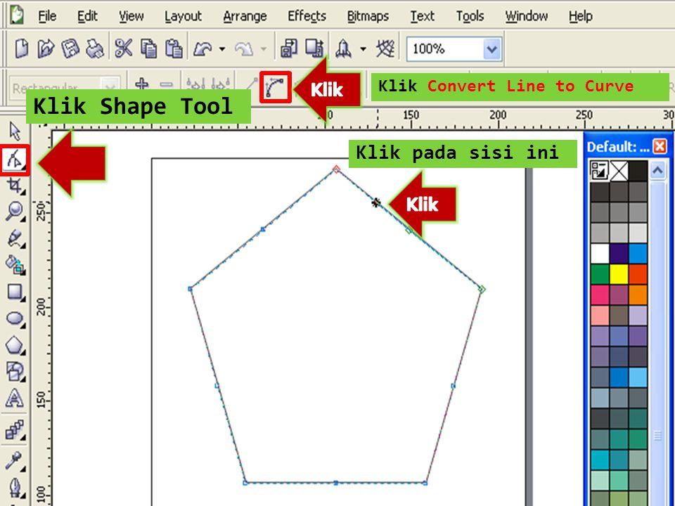 Klik Shape Tool Klik pada sisi ini Klik Convert Line to Curve