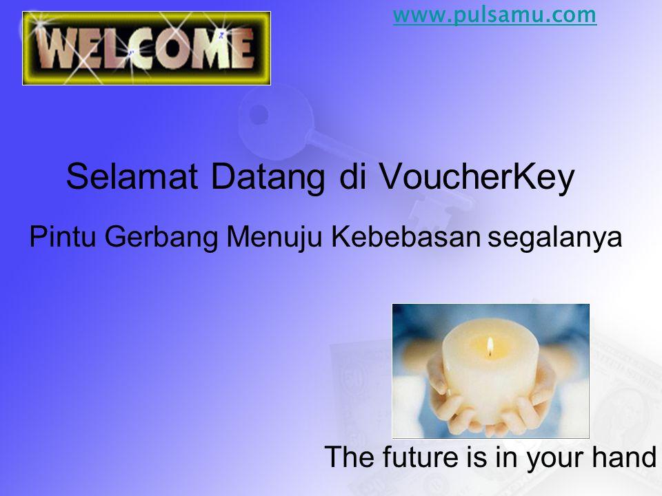 Selamat Datang di VoucherKey Pintu Gerbang Menuju Kebebasan segalanya The future is in your hand www.pulsamu.com