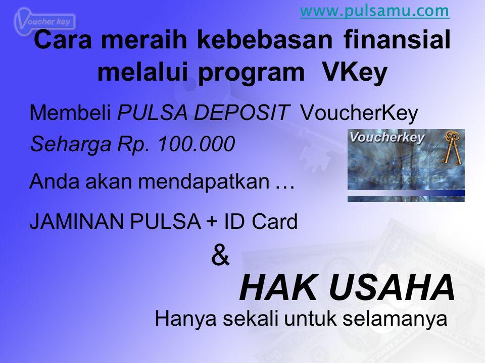 Cara meraih kebebasan finansial melalui program VKey Membeli PULSA DEPOSIT VoucherKey Seharga Rp. 100.000 Anda akan mendapatkan … JAMINAN PULSA + ID C