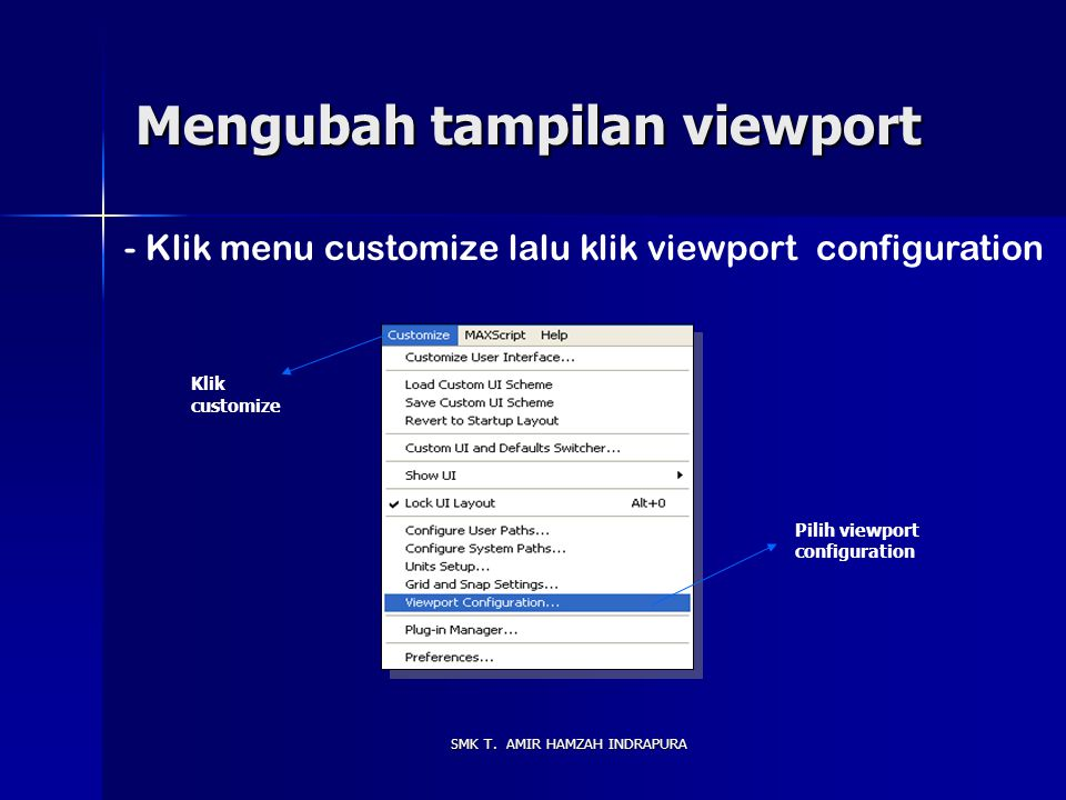 SMK T. AMIR HAMZAH INDRAPURA Tool-tool Utama Main toolbar Panel command Trackbar Status bar Kontrol Viewport Panel Reactor Menu Utama