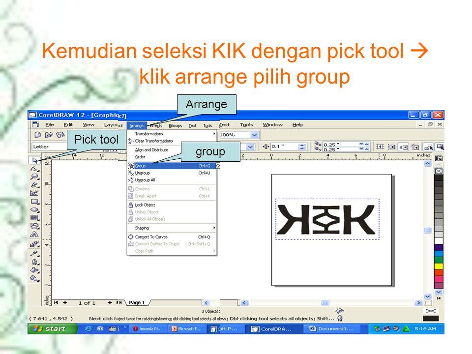 Kemudian seleksi KIK dengan pick tool  klik arrange pilih group Pick tool Arrange group