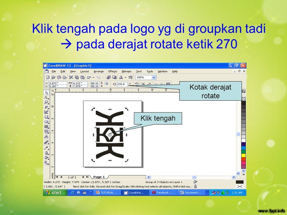 Klik tengah pada logo yg di groupkan tadi  pada derajat rotate ketik 270 Kotak derajat rotate Klik tengah