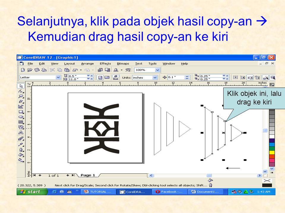 Selanjutnya, klik pada objek hasil copy-an  Kemudian drag hasil copy-an ke kiri Klik objek ini, lalu drag ke kiri