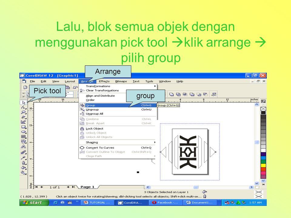 Lalu, blok semua objek dengan menggunakan pick tool  klik arrange  pilih group Pick tool Arrange group