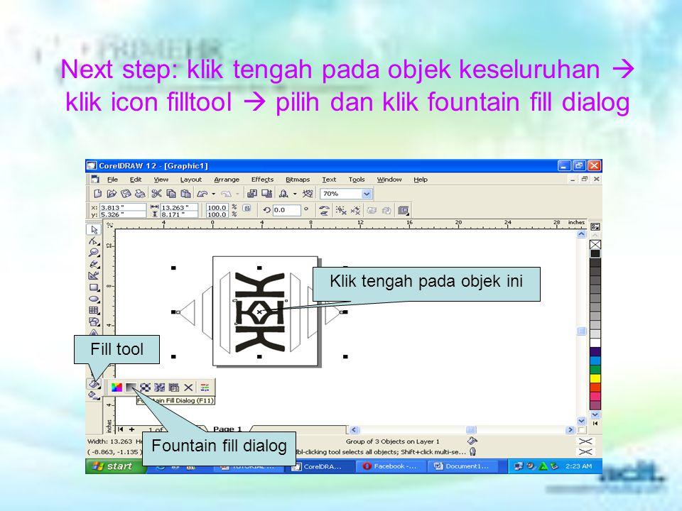 Next step: klik tengah pada objek keseluruhan  klik icon filltool  pilih dan klik fountain fill dialog Klik tengah pada objek ini Fill tool Fountain