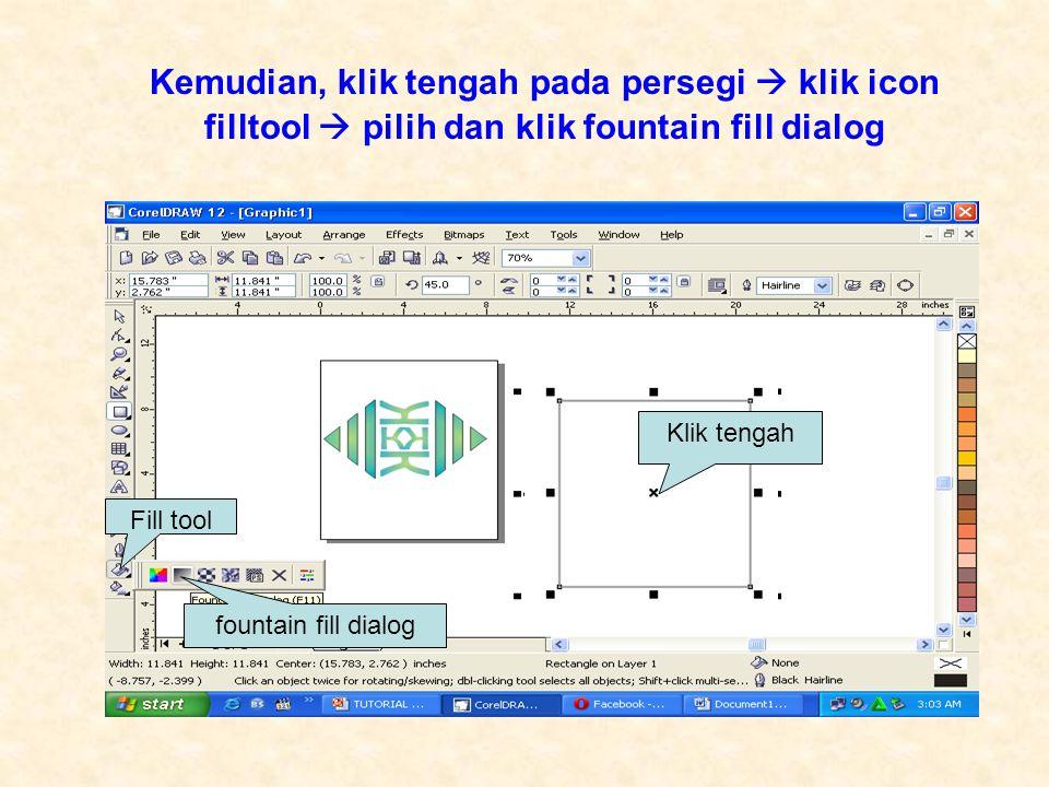 Kemudian, klik tengah pada persegi  klik icon filltool  pilih dan klik fountain fill dialog Fill tool fountain fill dialog Klik tengah