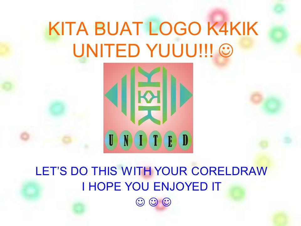 KITA BUAT LOGO K4KIK UNITED YUUU!!!  LET'S DO THIS WITH YOUR CORELDRAW I HOPE YOU ENJOYED IT      