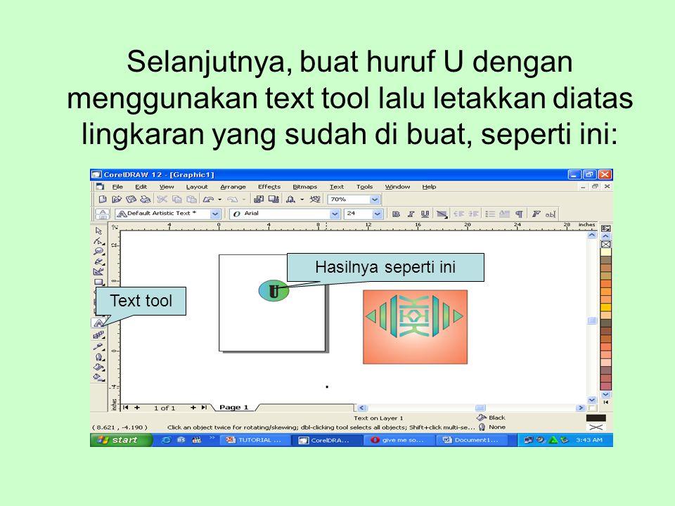 Selanjutnya, buat huruf U dengan menggunakan text tool lalu letakkan diatas lingkaran yang sudah di buat, seperti ini: Text tool Hasilnya seperti ini