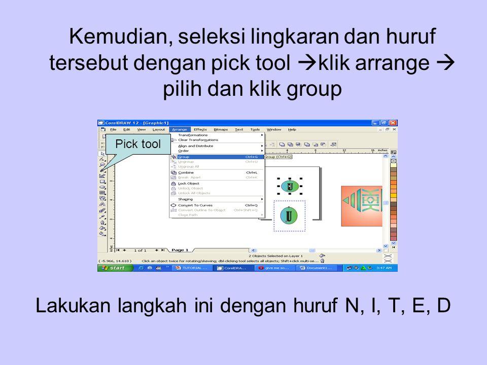 Kemudian, seleksi lingkaran dan huruf tersebut dengan pick tool  klik arrange  pilih dan klik group Lakukan langkah ini dengan huruf N, I, T, E, D P
