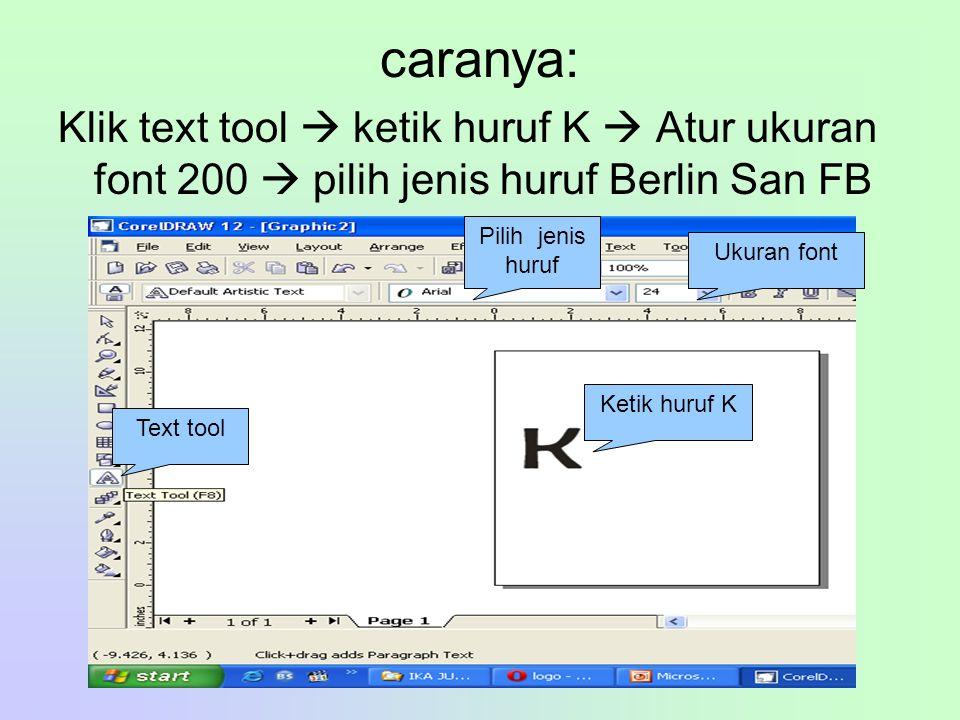 caranya: Klik text tool  ketik huruf K  Atur ukuran font 200  pilih jenis huruf Berlin San FB Text tool Ketik huruf K Ukuran font Pilih jenis huruf
