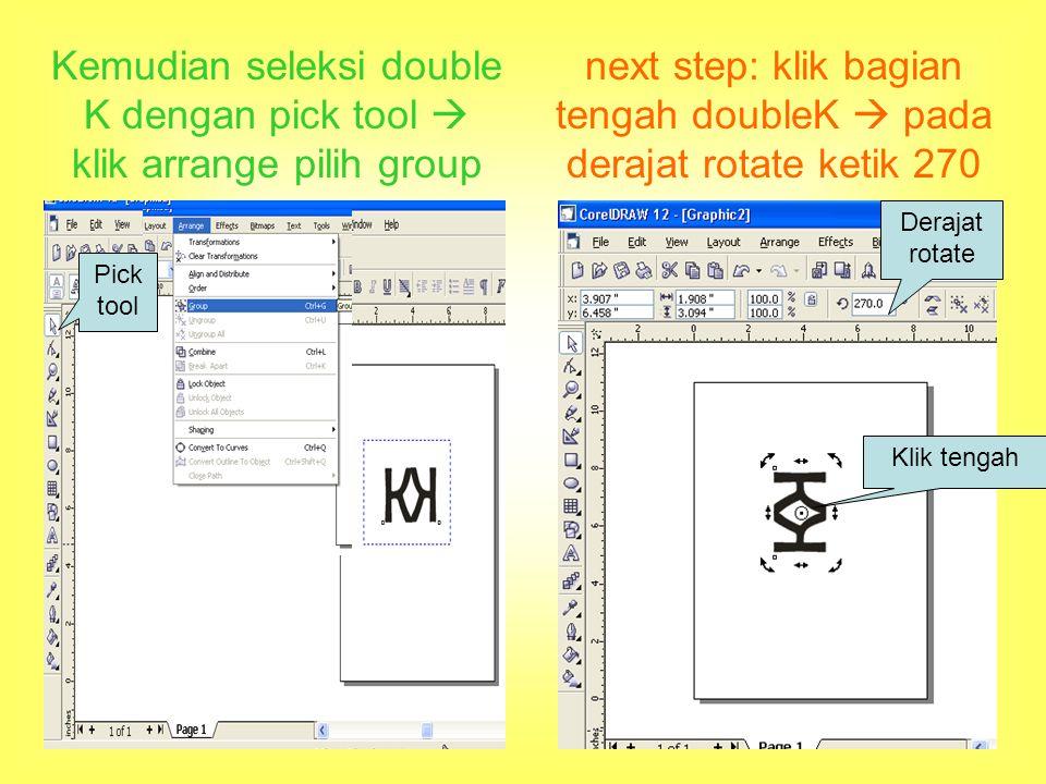 Kemudian seleksi double K dengan pick tool  klik arrange pilih group Pick tool next step: klik bagian tengah doubleK  pada derajat rotate ketik 270