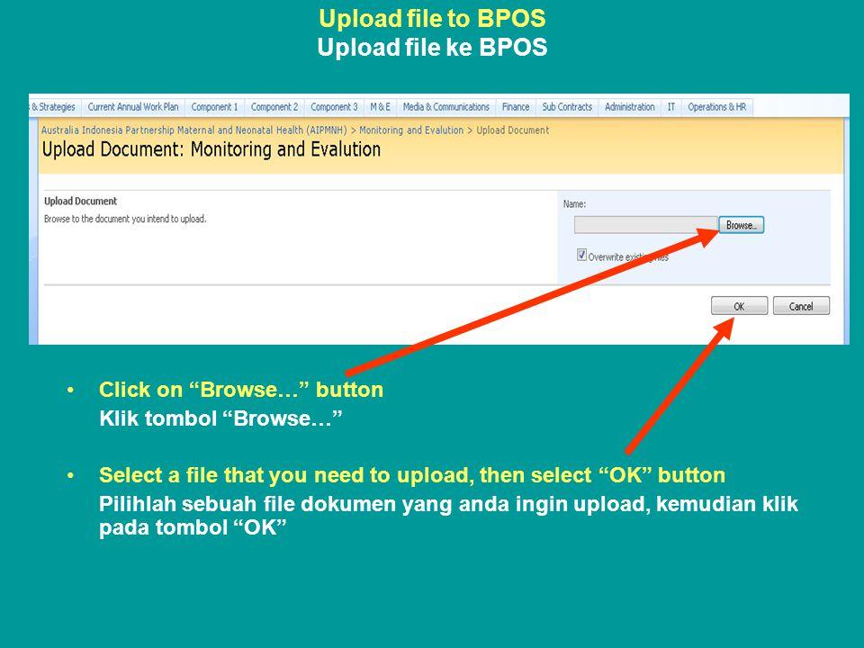 Upload file to BPOS Upload file ke BPOS •Click on Browse… button Klik tombol Browse… •Select a file that you need to upload, then select OK button Pilihlah sebuah file dokumen yang anda ingin upload, kemudian klik pada tombol OK