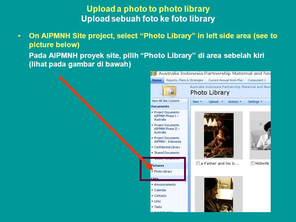 Upload a photo to photo library Upload sebuah foto ke foto library •On AIPMNH Site project, select Photo Library in left side area (see to picture below) Pada AIPMNH proyek site, pilih Photo Library di area sebelah kiri (lihat pada gambar di bawah)