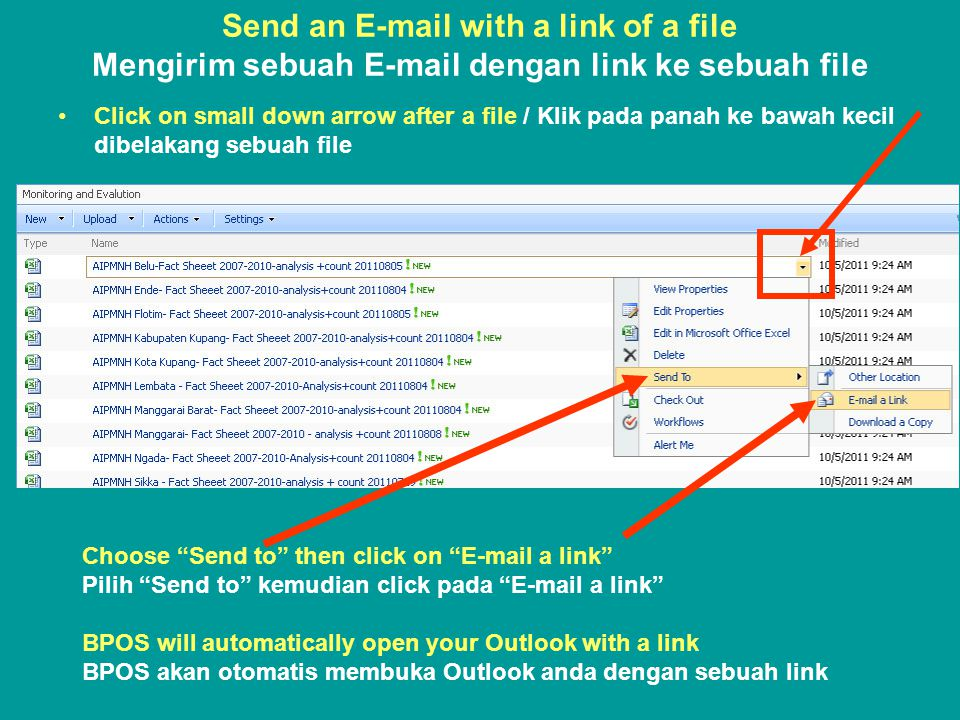 Send an E-mail with a link of a file Mengirim sebuah E-mail dengan link ke sebuah file •Click on small down arrow after a file / Klik pada panah ke bawah kecil dibelakang sebuah file Choose Send to then click on E-mail a link Pilih Send to kemudian click pada E-mail a link BPOS will automatically open your Outlook with a link BPOS akan otomatis membuka Outlook anda dengan sebuah link