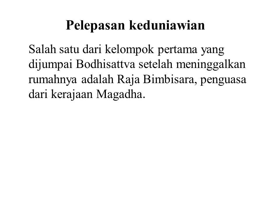 Pelepasan keduniawian Salah satu dari kelompok pertama yang dijumpai Bodhisattva setelah meninggalkan rumahnya adalah Raja Bimbisara, penguasa dari ke