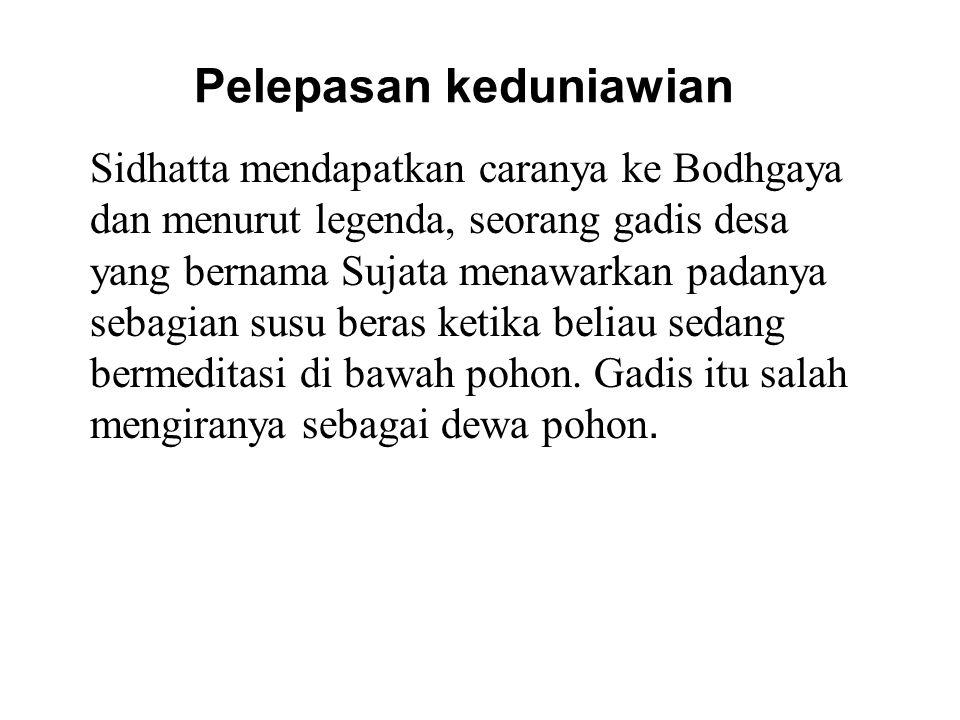 Pelepasan keduniawian Sidhatta mendapatkan caranya ke Bodhgaya dan menurut legenda, seorang gadis desa yang bernama Sujata menawarkan padanya sebagian