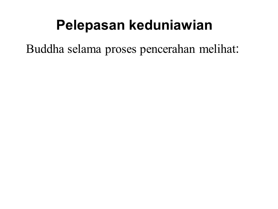Pelepasan keduniawian Buddha selama proses pencerahan melihat : 1.His past lives; 2.How beings arise, pass away and arise according to their own kamma; 3.The realization of the way out of suffering which is Four Noble Truths and the Noble Eightfold Path.