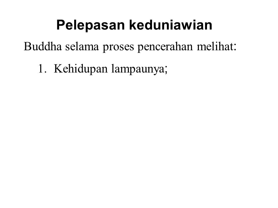 Pelepasan keduniawian Buddha selama proses pencerahan melihat : 1.Kehidupan lampaunya ; 2.How beings arise, pass away and arise according to their own kamma; 3.The realization of the way out of suffering which is Four Noble Truths and the Noble Eightfold Path.