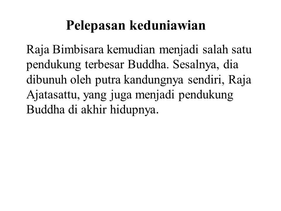 Pelepasan keduniawian Raja Bimbisara kemudian menjadi salah satu pendukung terbesar Buddha.