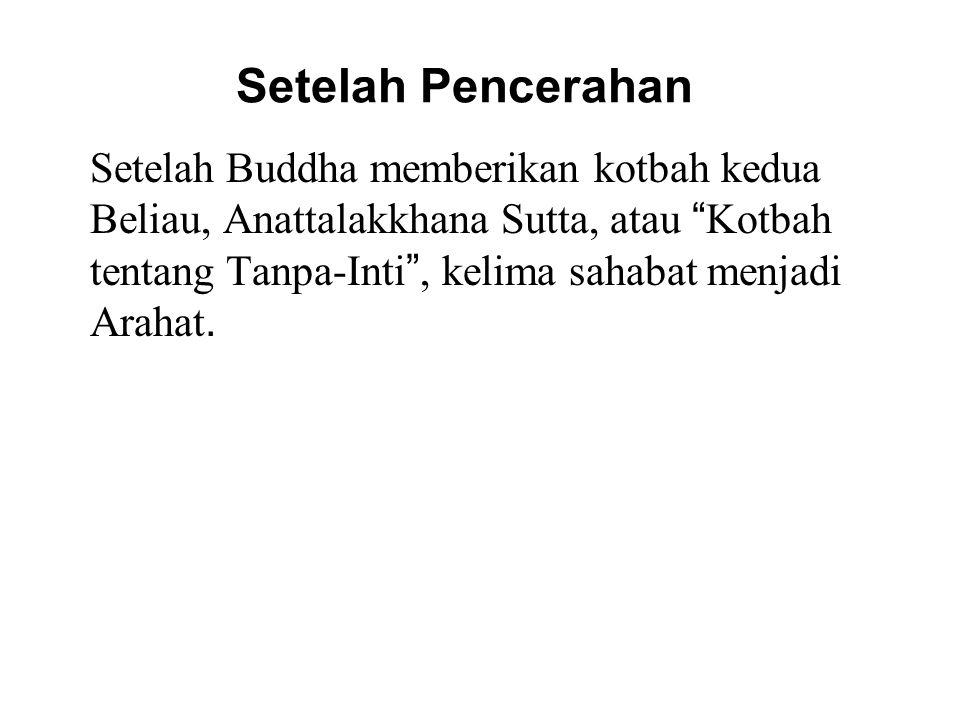 """Setelah Pencerahan Setelah Buddha memberikan kotbah kedua Beliau, Anattalakkhana Sutta, atau """" Kotbah tentang Tanpa-Inti """", kelima sahabat menjadi Ara"""