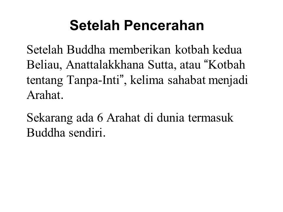 Setelah Pencerahan Setelah Buddha memberikan kotbah kedua Beliau, Anattalakkhana Sutta, atau Kotbah tentang Tanpa-Inti , kelima sahabat menjadi Arahat.
