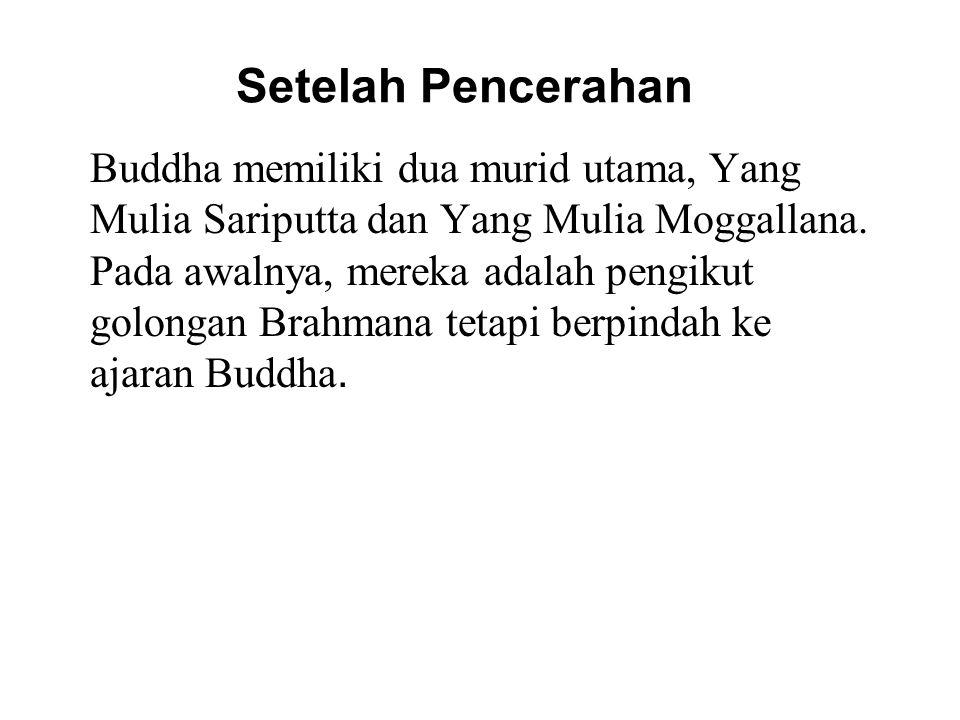 Setelah Pencerahan Buddha memiliki dua murid utama, Yang Mulia Sariputta dan Yang Mulia Moggallana. Pada awalnya, mereka adalah pengikut golongan Brah