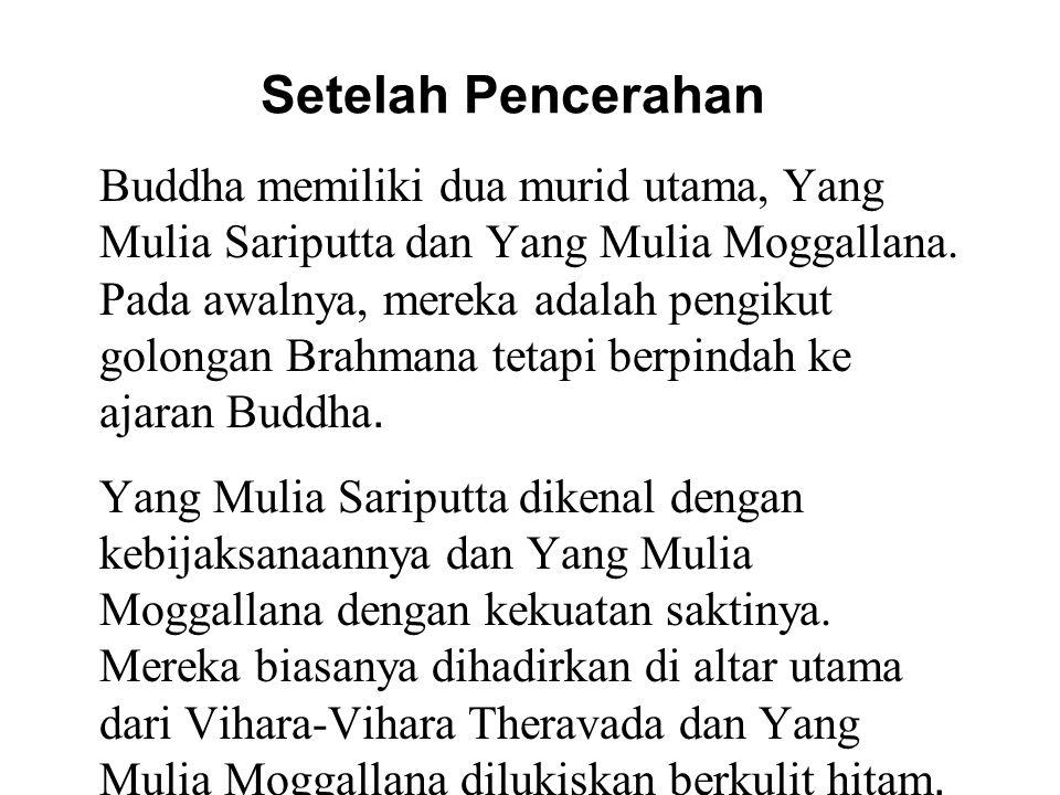 Setelah Pencerahan Buddha memiliki dua murid utama, Yang Mulia Sariputta dan Yang Mulia Moggallana.