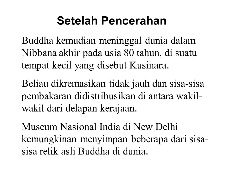 Setelah Pencerahan Buddha kemudian meninggal dunia dalam Nibbana akhir pada usia 80 tahun, di suatu tempat kecil yang disebut Kusinara. Beliau dikrema