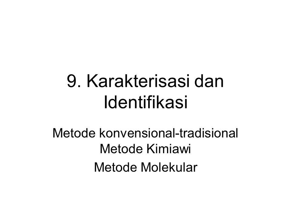 9. Karakterisasi dan Identifikasi Metode konvensional-tradisional Metode Kimiawi Metode Molekular