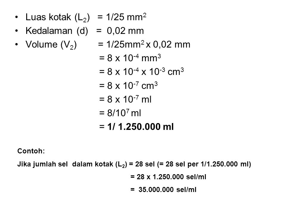 •Luas kotak (L 2 ) = 1/25 mm 2 •Kedalaman (d) = 0,02 mm •Volume (V 2 ) = 1/25mm 2 x 0,02 mm = 8 x 10 -4 mm 3 = 8 x 10 -4 x 10 -3 cm 3 = 8 x 10 -7 cm 3