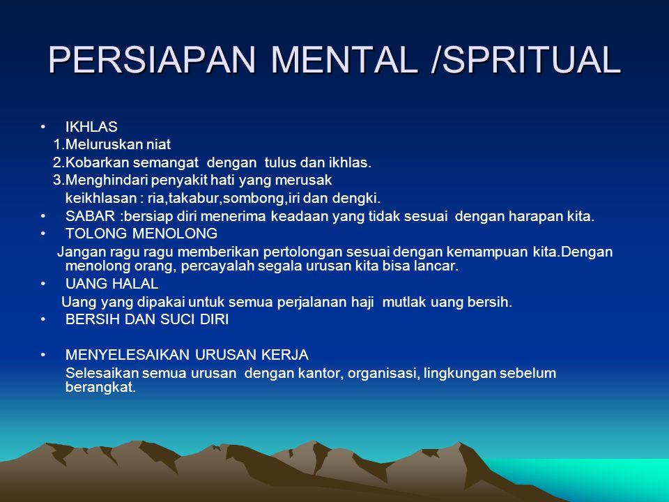 PERSIAPAN MENTAL /SPRITUAL •IKHLAS 1.Meluruskan niat 2.Kobarkan semangat dengan tulus dan ikhlas. 3.Menghindari penyakit hati yang merusak keikhlasan