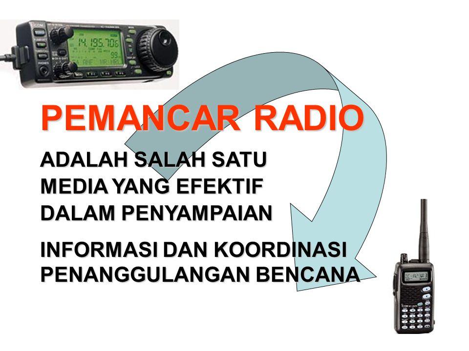 ADALAH SALAH SATU MEDIA YANG EFEKTIF DALAM PENYAMPAIAN INFORMASI DAN KOORDINASI PENANGGULANGAN BENCANA PEMANCAR RADIO