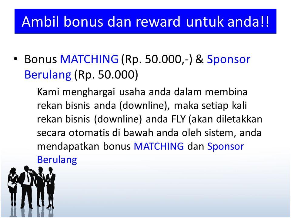 • Bonus MATCHING (Rp. 50.000,-) & Sponsor Berulang (Rp.