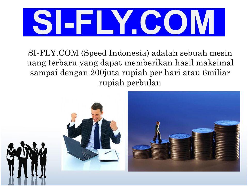SI-FLY.COM SI-FLY.COM (Speed Indonesia) adalah sebuah mesin uang terbaru yang dapat memberikan hasil maksimal sampai dengan 200juta rupiah per hari atau 6miliar rupiah perbulan