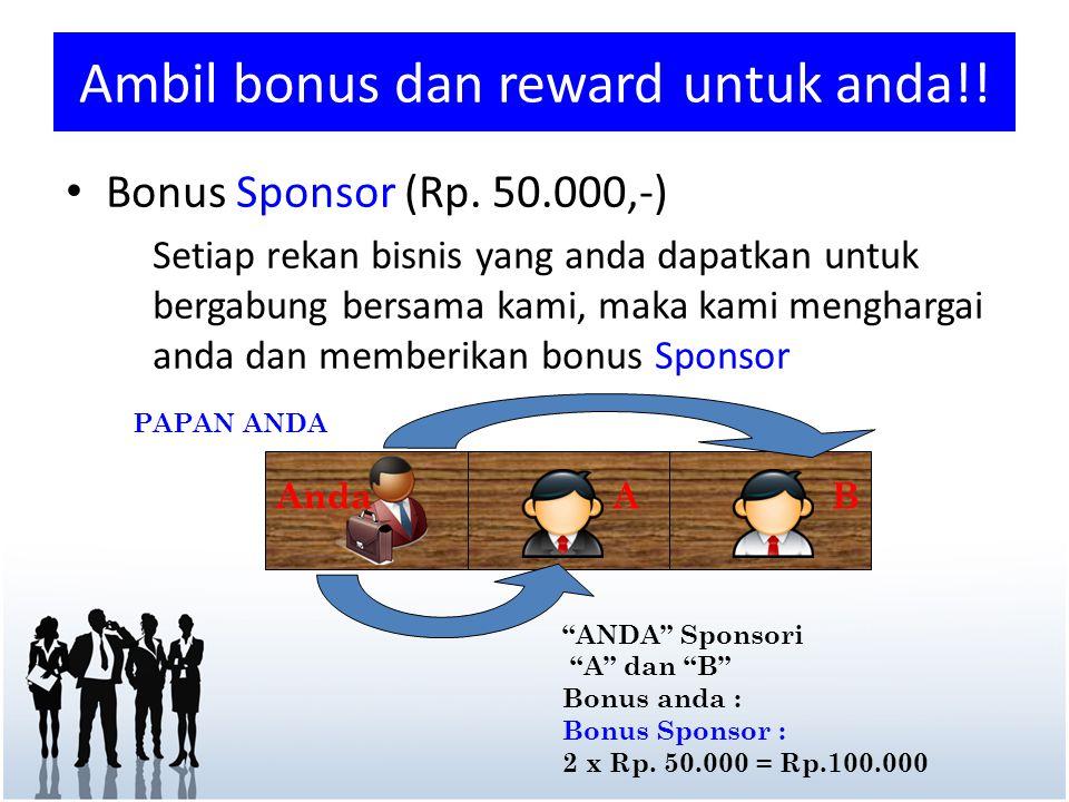 Ambil bonus dan reward untuk anda!! • Bonus Sponsor (Rp. 50.000,-) Setiap rekan bisnis yang anda dapatkan untuk bergabung bersama kami, maka kami meng