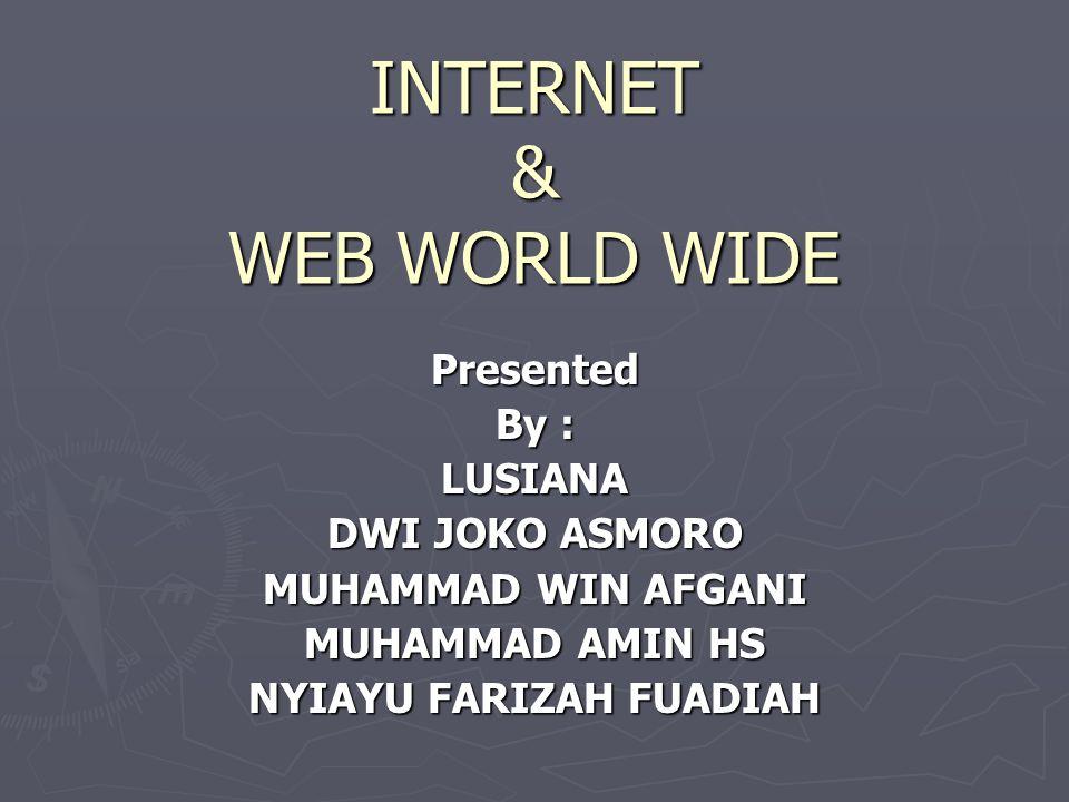 INTERNET & WEB WORLD WIDE Presented By : LUSIANA DWI JOKO ASMORO MUHAMMAD WIN AFGANI MUHAMMAD AMIN HS NYIAYU FARIZAH FUADIAH